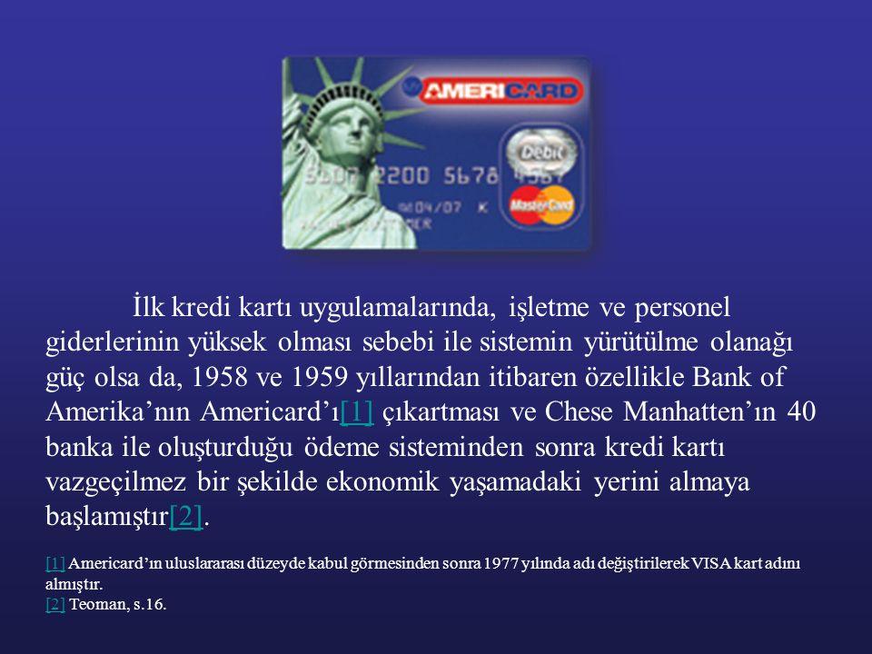 İlk kredi kartı uygulamalarında, işletme ve personel giderlerinin yüksek olması sebebi ile sistemin yürütülme olanağı güç olsa da, 1958 ve 1959 yıllarından itibaren özellikle Bank of Amerika'nın Americard'ı[1] çıkartması ve Chese Manhatten'ın 40 banka ile oluşturduğu ödeme sisteminden sonra kredi kartı vazgeçilmez bir şekilde ekonomik yaşamadaki yerini almaya başlamıştır[2].
